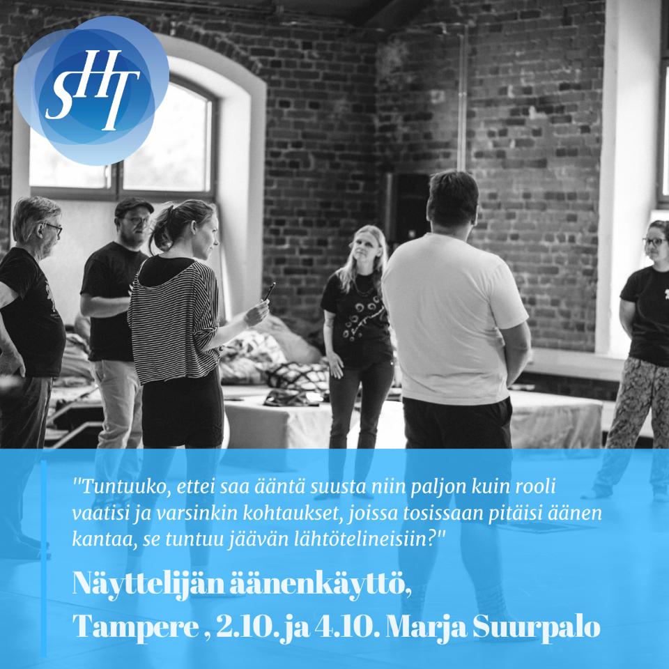 Tuntuuko, ettei saa ääntä suusta niin paljon kuin rooli vaatisi ja varsinkin kohtaukset, joissa tosissaan pitäisi äänen kantaa, se tuntuu jäävän lähtötelineisiin? Näyttelijän äänenkäyttö, Tampere 2.10. ja 4.10. Kouluttajana Marja Suurpalo.